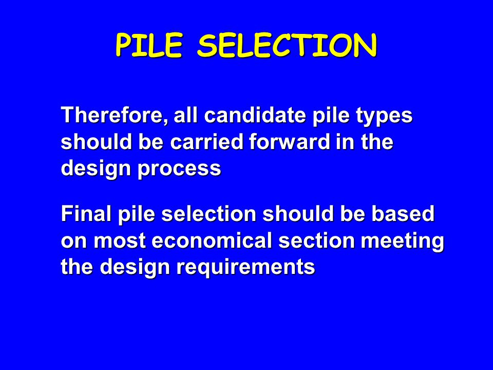 PILE SELECTION Therefore, all candidate pile types should be carried forward in the design process.