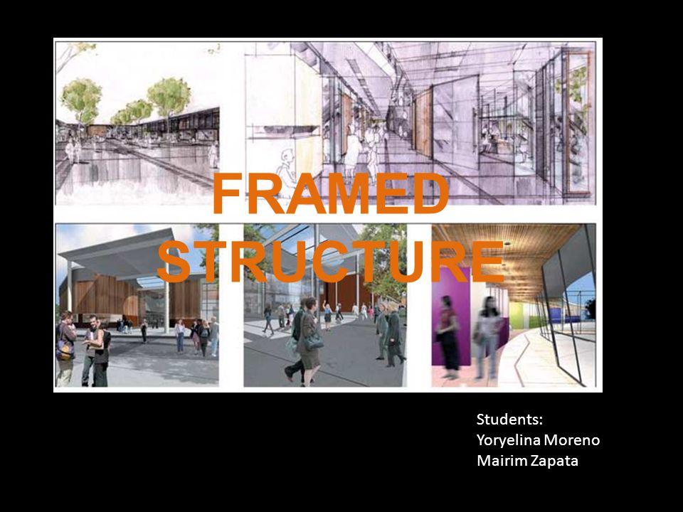 FRAMED STRUCTURE Students: Yoryelina Moreno Mairim Zapata
