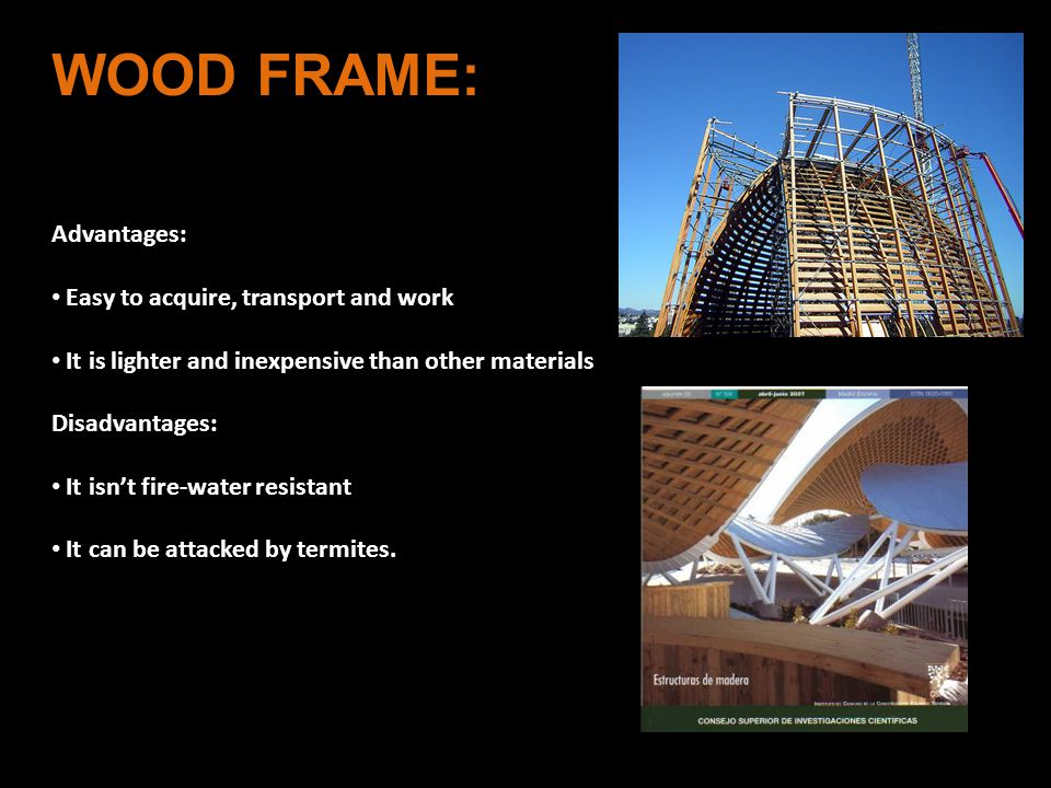 WOOD FRAME: Advantages: Easy to acquire, transport and work