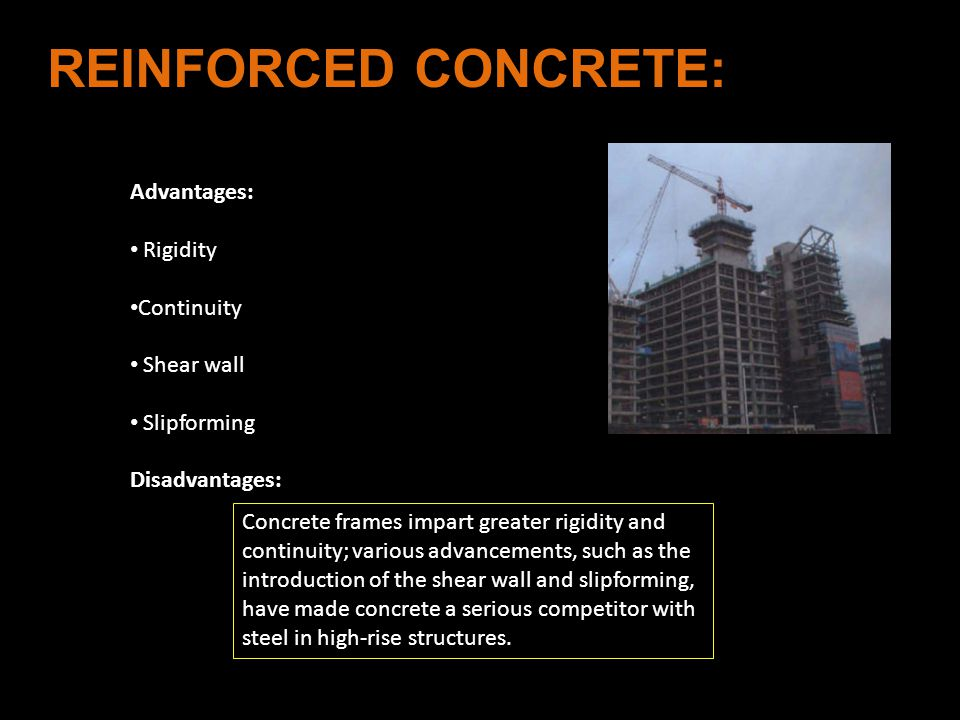 REINFORCED CONCRETE: Advantages: Rigidity Continuity Shear wall