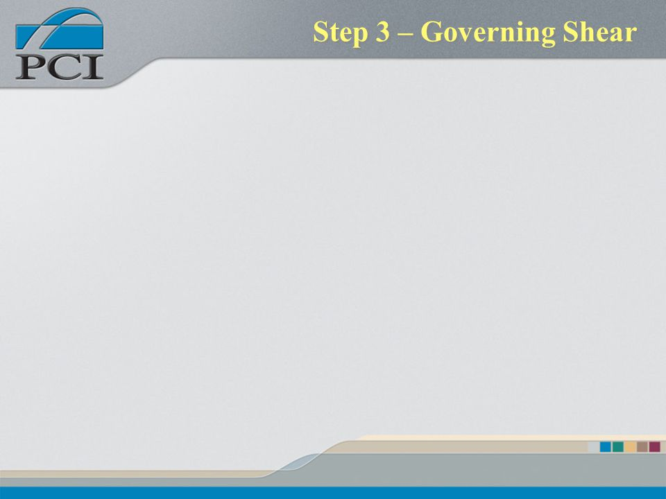 Step 3 – Governing Shear