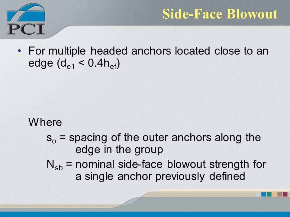 Side-Face Blowout For multiple headed anchors located close to an edge (de1 < 0.4hef) Where.