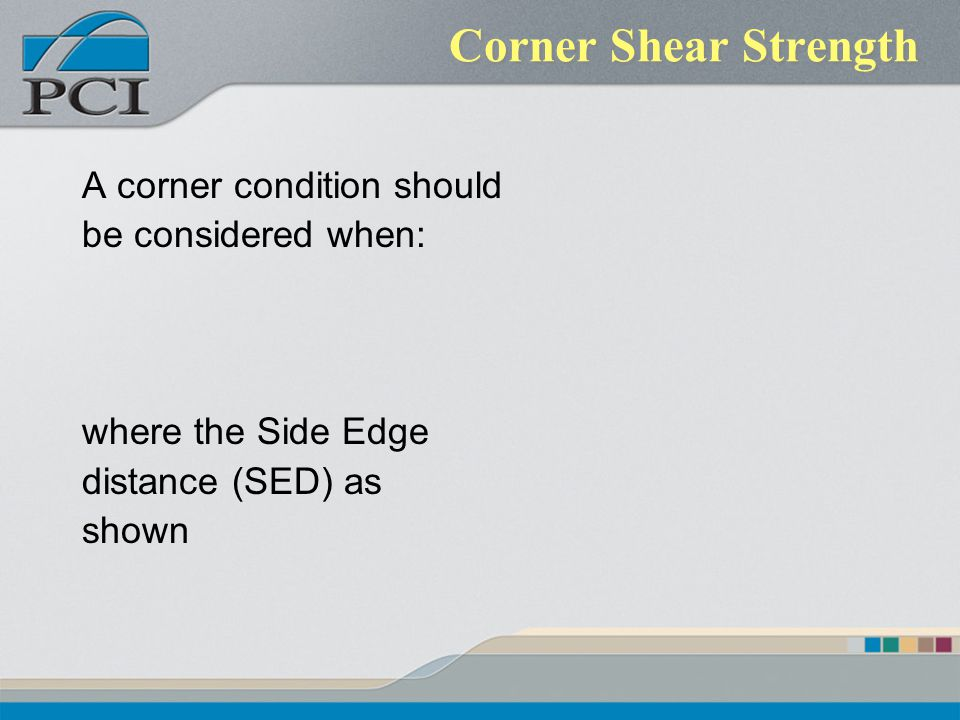 Corner Shear Strength A corner condition should be considered when: