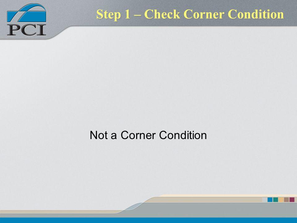 Step 1 – Check Corner Condition