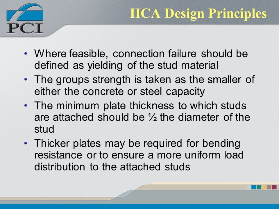 HCA Design Principles Where feasible, connection failure should be defined as yielding of the stud material.
