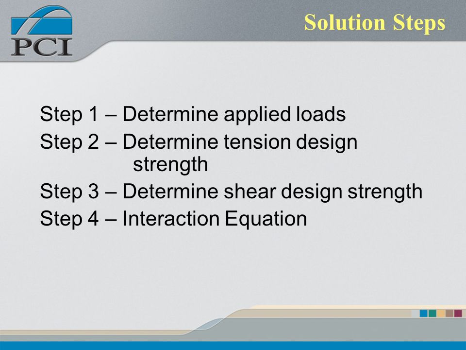 Solution Steps Step 1 – Determine applied loads