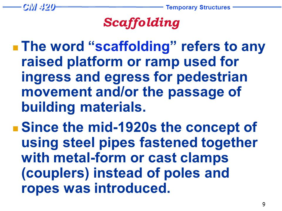 Scaffolding Aluminum alloy pipes and couplers were developed for their lighter weight and speedier construction.