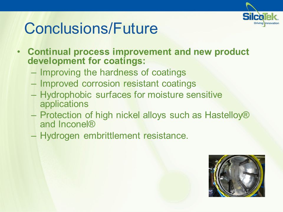 Conclusions/Future Continual process improvement and new product development for coatings: Improving the hardness of coatings.
