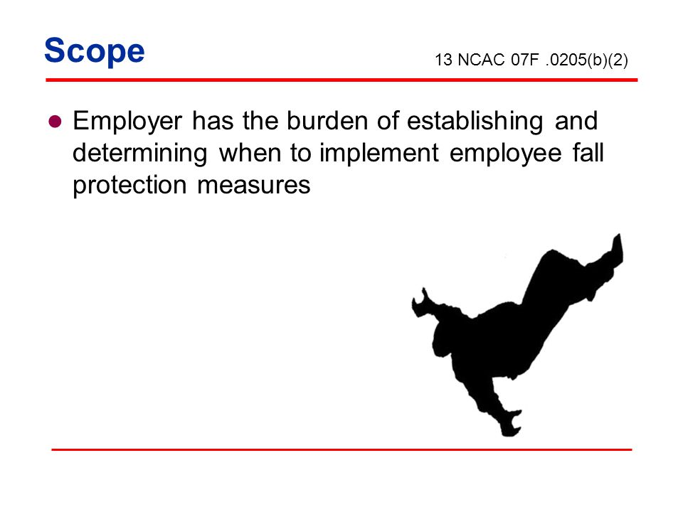 Scope 13 NCAC 07F .0205(b)(2) Employer has the burden of establishing and determining when to implement employee fall protection measures.