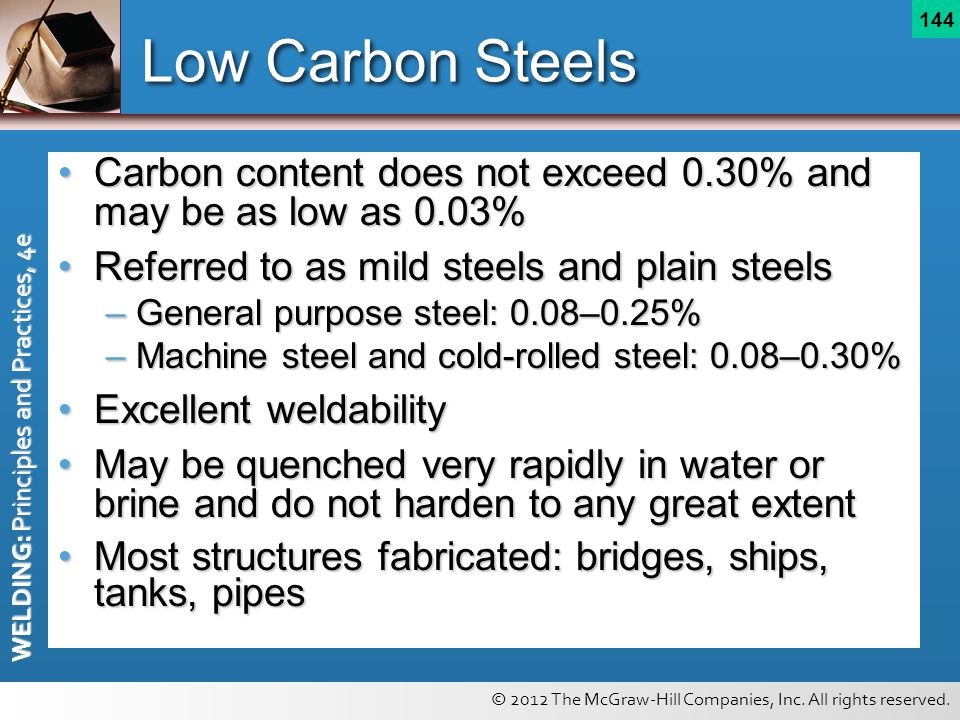 Low Carbon Steels Carbon content does not exceed 0.30% and may be as low as 0.03% Referred to as mild steels and plain steels.