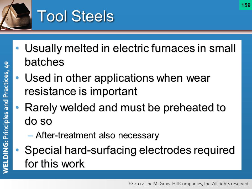 Tool Steels Usually melted in electric furnaces in small batches