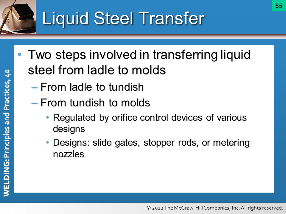Liquid Steel Transfer Two steps involved in transferring liquid steel from ladle to molds. From ladle to tundish.