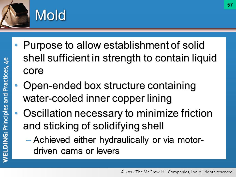 Mold Purpose to allow establishment of solid shell sufficient in strength to contain liquid core.