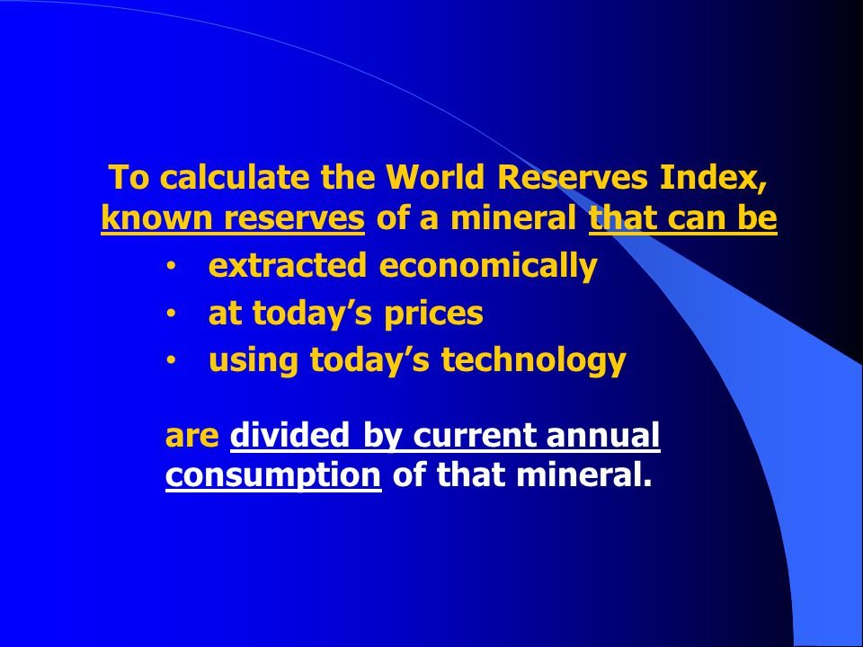 To calculate the World Reserves Index, known reserves of a mineral that can be