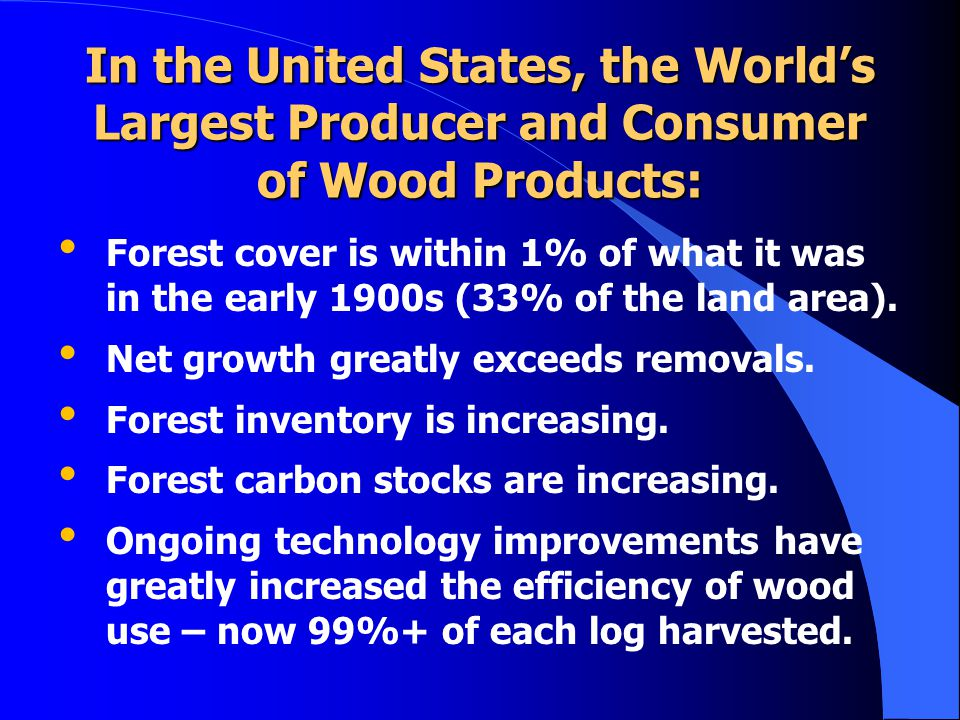 In the United States, the World's Largest Producer and Consumer of Wood Products: