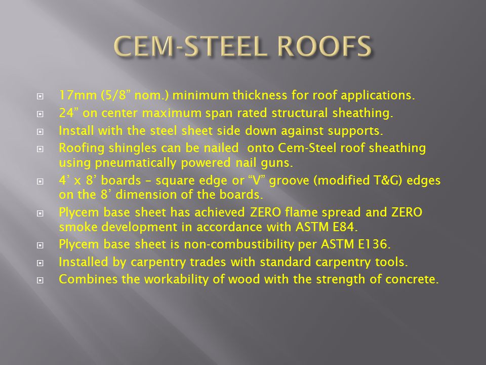 CEM-STEEL ROOFS 17mm (5/8 nom.) minimum thickness for roof applications. 24 on center maximum span rated structural sheathing.