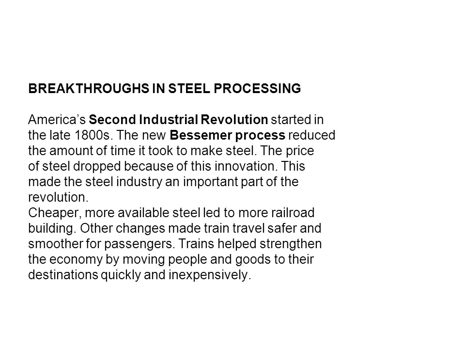 BREAKTHROUGHS IN STEEL PROCESSING America's Second Industrial Revolution started in the late 1800s.