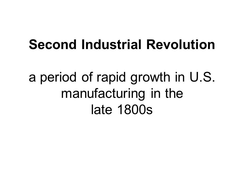 Second Industrial Revolution a period of rapid growth in U. S