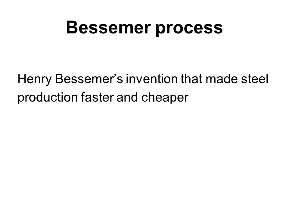 Bessemer process Henry Bessemer's invention that made steel