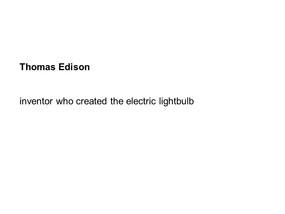 Thomas Edison inventor who created the electric lightbulb