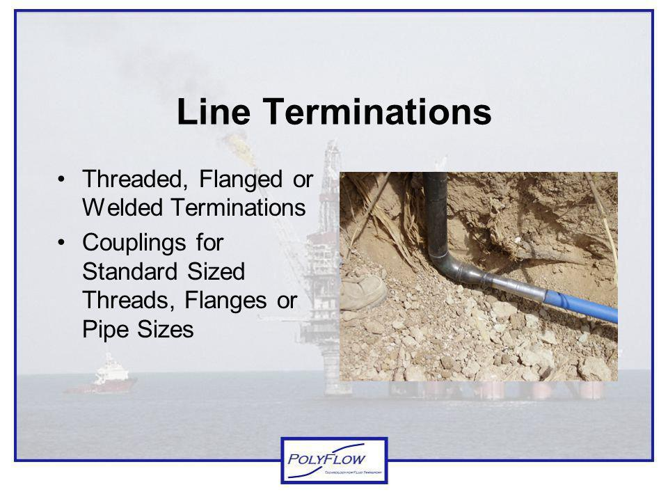 Line Terminations Threaded, Flanged or Welded Terminations