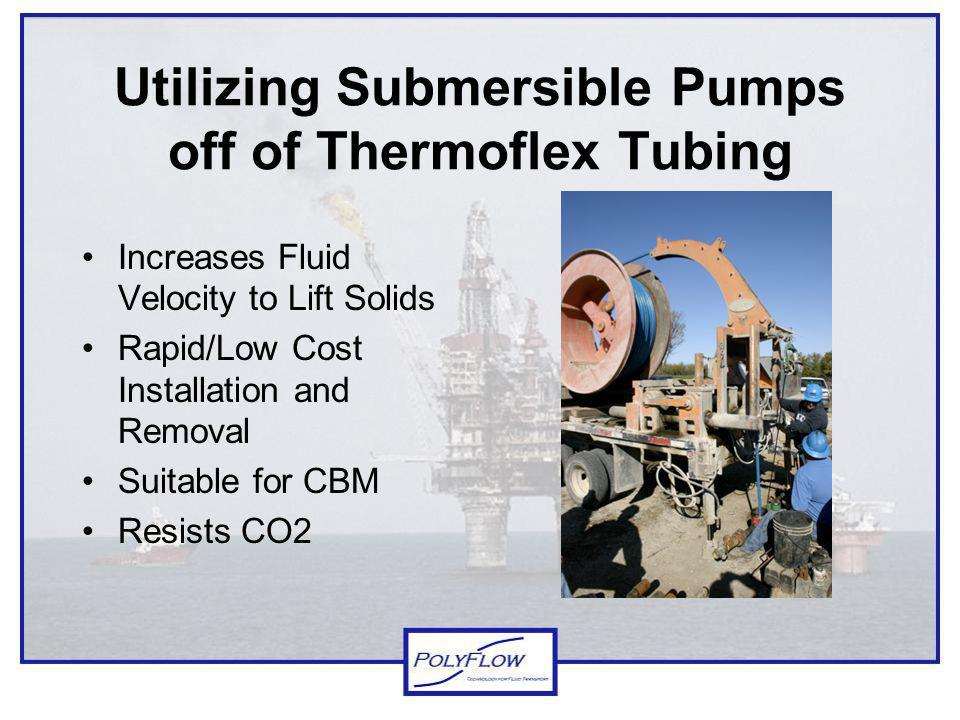 Utilizing Submersible Pumps off of Thermoflex Tubing