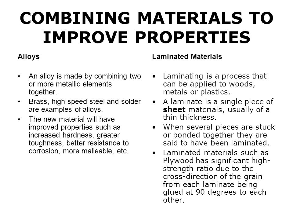 COMBINING MATERIALS TO IMPROVE PROPERTIES