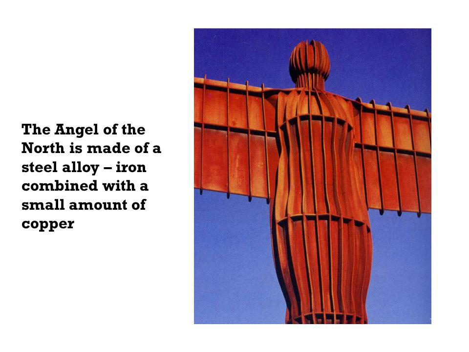 The Angel of the North is made of a steel alloy – iron combined with a small amount of copper