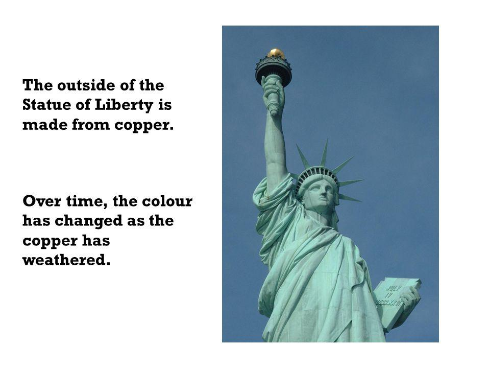 The outside of the Statue of Liberty is made from copper.