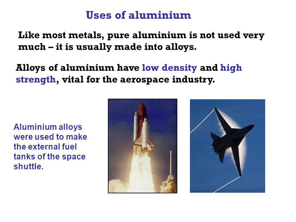 Uses of aluminium Like most metals, pure aluminium is not used very much – it is usually made into alloys.