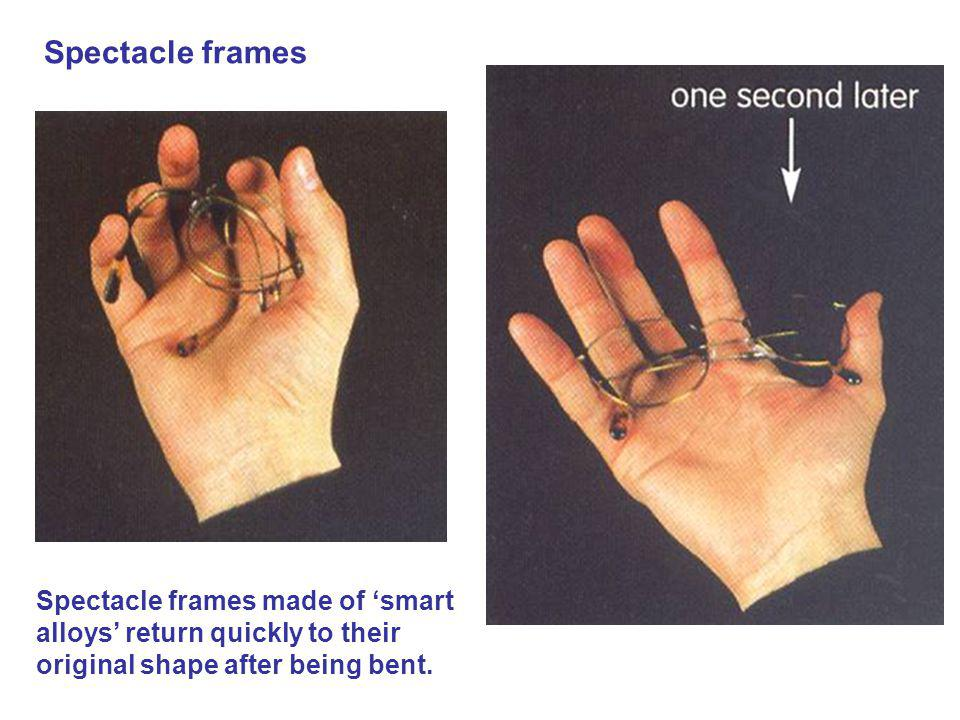 Spectacle frames Spectacle frames made of 'smart alloys' return quickly to their original shape after being bent.