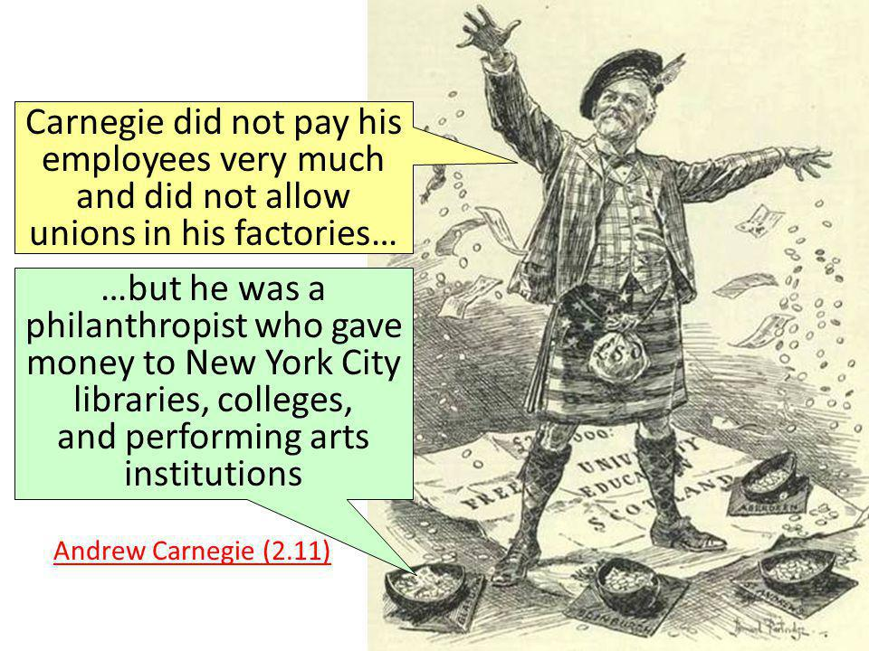 Carnegie did not pay his employees very much and did not allow unions in his factories…