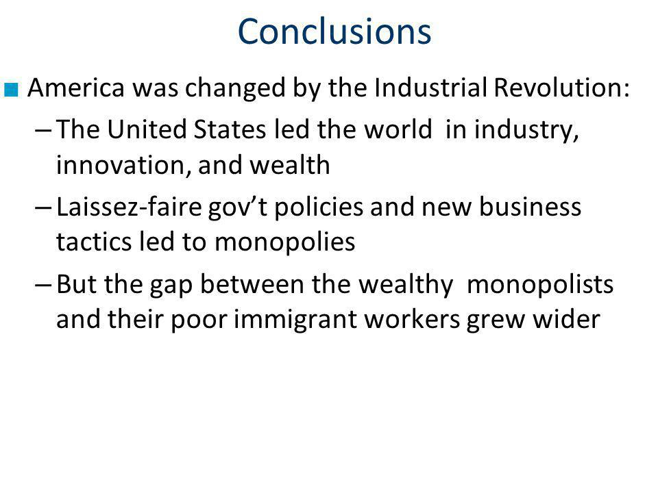 Conclusions America was changed by the Industrial Revolution: