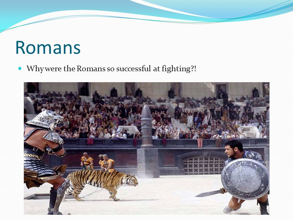 Romans Why were the Romans so successful at fighting !