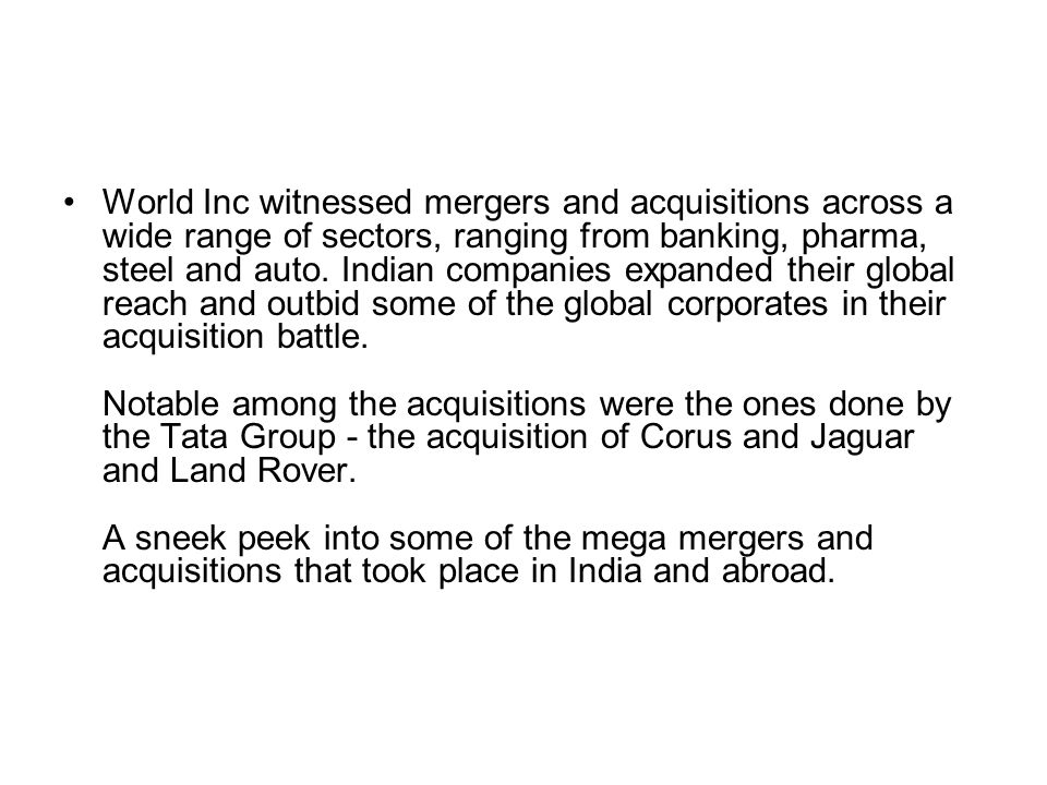 World Inc witnessed mergers and acquisitions across a wide range of sectors, ranging from banking, pharma, steel and auto.