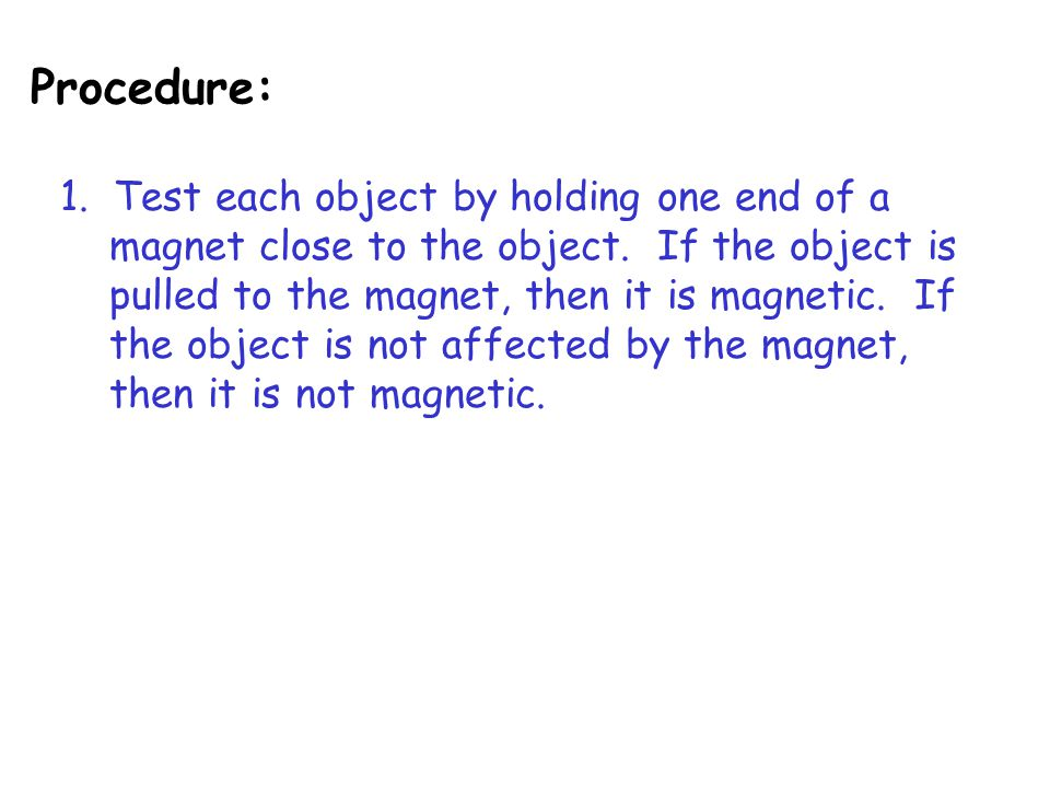 Procedure: 1. Test each object by holding one end of a