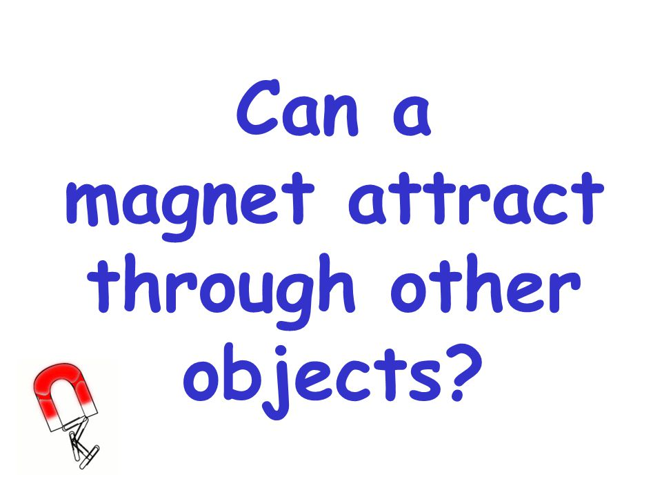 Can a magnet attract through other objects