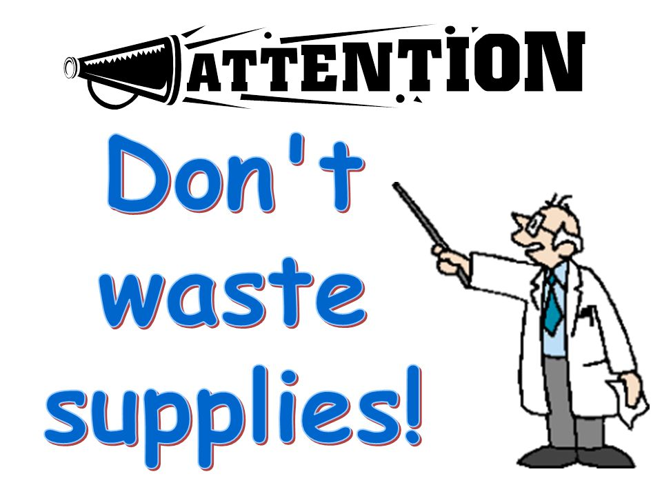 Don t waste supplies! ...our second rule Can someone remind us of…