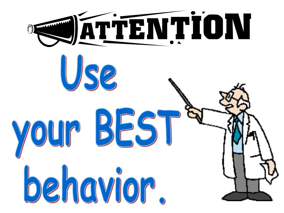 Use your BEST behavior. ...our last rule