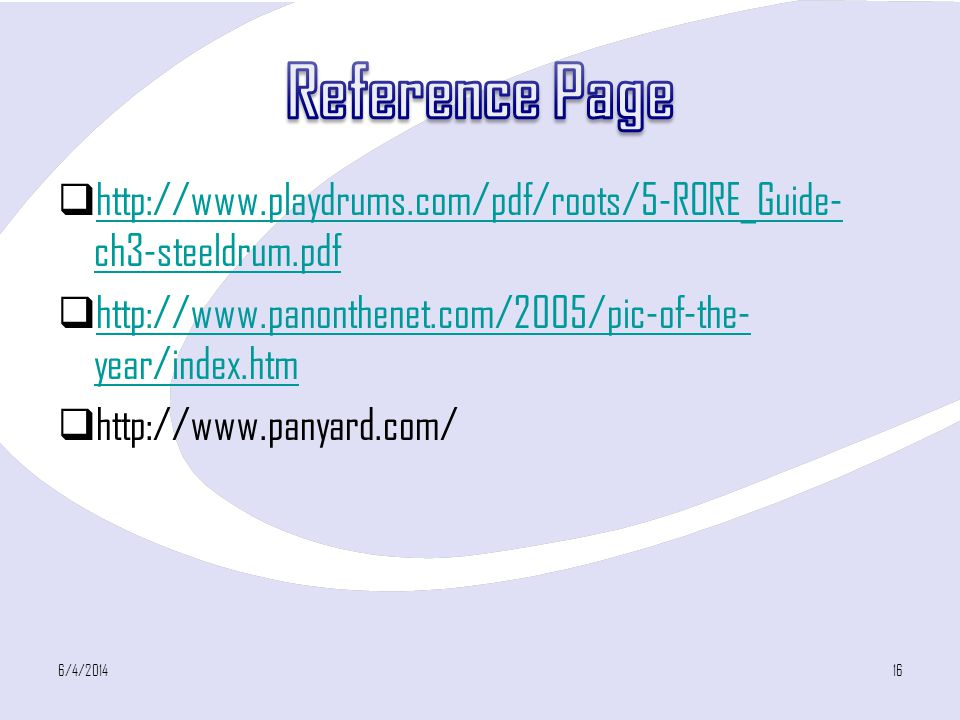 Reference Page http://www.playdrums.com/pdf/roots/5-RORE_Guide-ch3-steeldrum.pdf. http://www.panonthenet.com/2005/pic-of-the-year/index.htm.