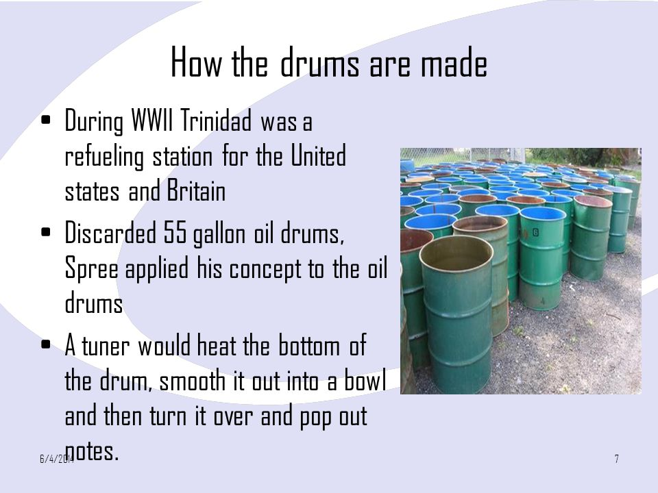 How the drums are made During WWII Trinidad was a refueling station for the United states and Britain.