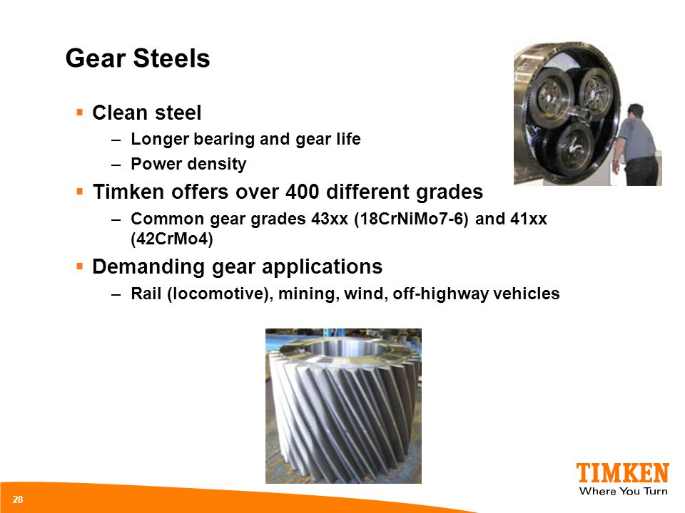 Gear Steels Clean steel Timken offers over 400 different grades
