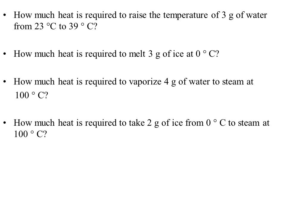 How much heat is required to raise the temperature of 3 g of water from 23 °C to 39 ° C