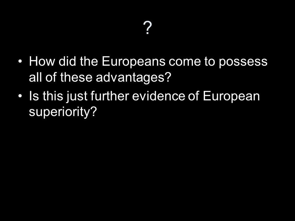 How did the Europeans come to possess all of these advantages