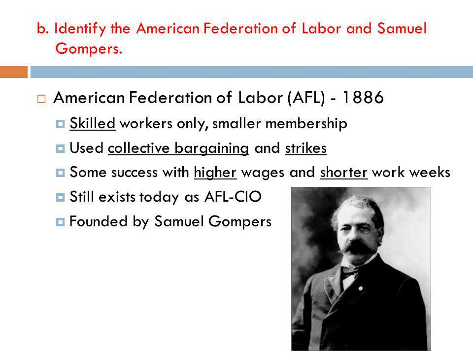 b. Identify the American Federation of Labor and Samuel Gompers.