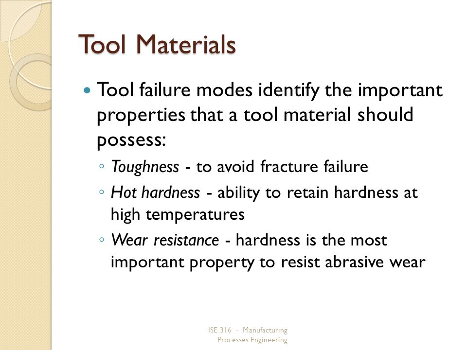 Tool Materials Tool failure modes identify the important properties that a tool material should possess: