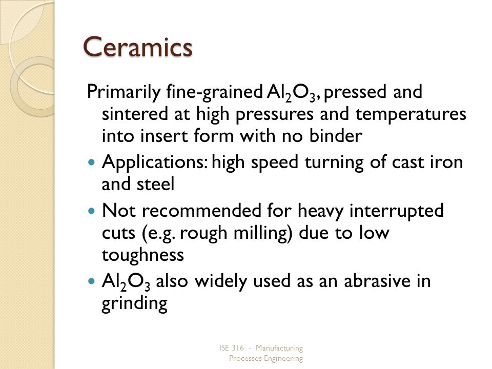 Ceramics Primarily fine‑grained Al2O3, pressed and sintered at high pressures and temperatures into insert form with no binder.