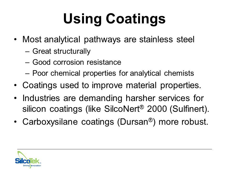 Using Coatings Most analytical pathways are stainless steel