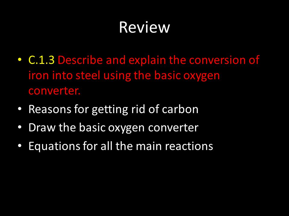 Review C.1.3 Describe and explain the conversion of iron into steel using the basic oxygen converter.