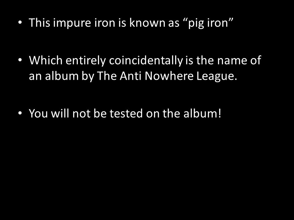 This impure iron is known as pig iron